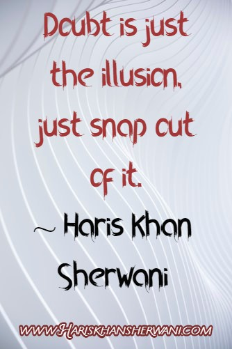 [Image] Doubt is just the Illusion, Just snap out of it… Haris Khan Sherwani