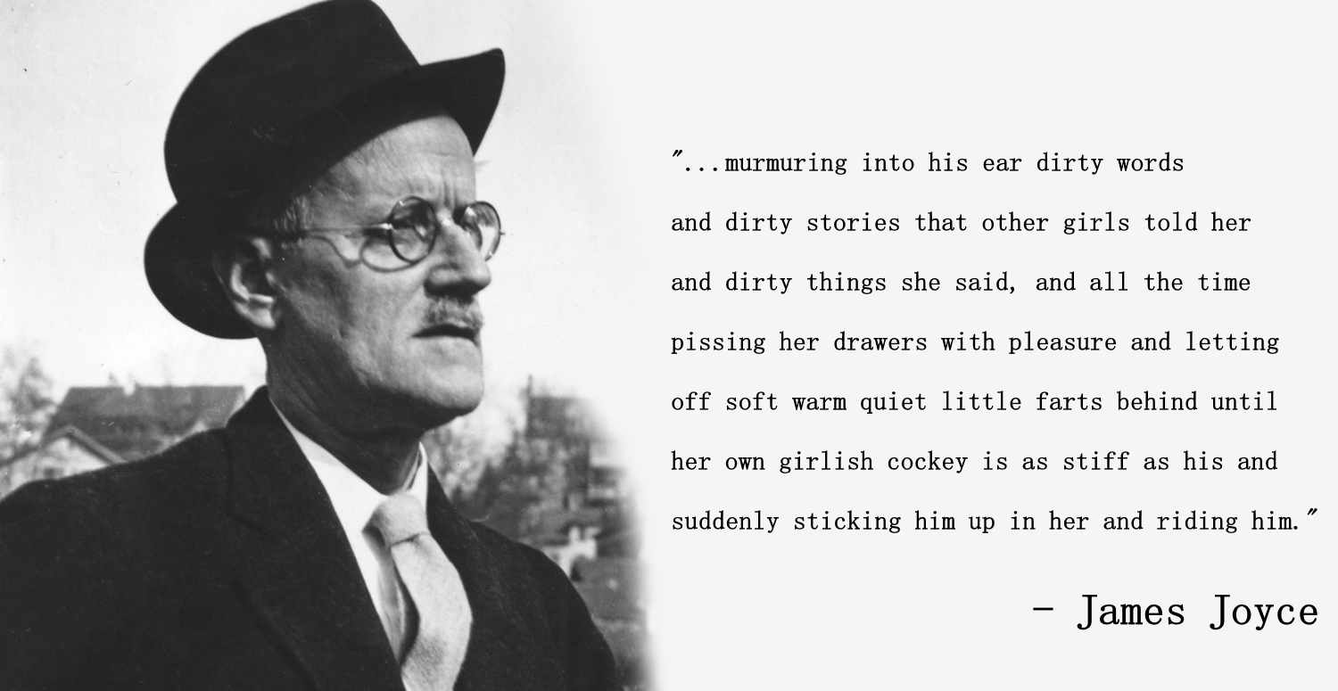 "James Joyce on sex with a transwoman: ""…and all the time pissing her drawers with pleasure and letting off soft warm quiet little farts behind until her own girlish cockey is as stiff as his and suddenly sticking him up in her and riding him."" [1500×775]"