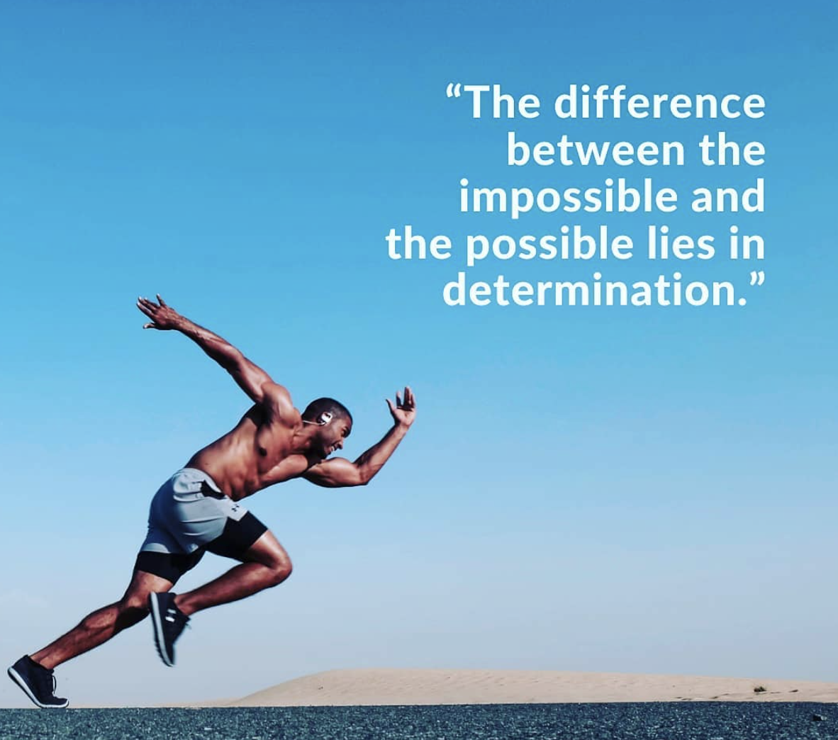 [Image] The difference between the impossible and the possible lies in determination.