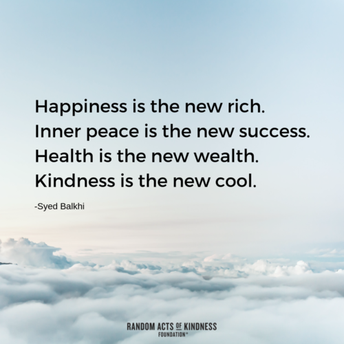 """Happiness is the new rich. Inner peace is the new success. Health is the new wealth. Kindness is the new cool."" -Syed Balkhi [500×500]"