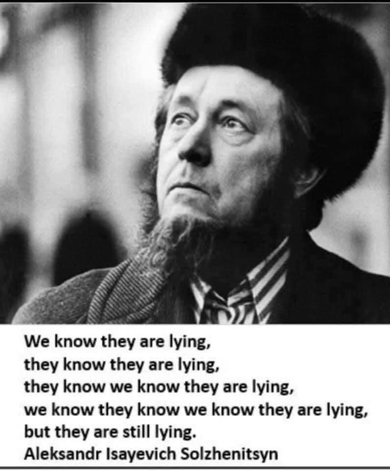 """We know they are lying, they know they are lying, they know we know they are…"" – Aleksandr Isayevich Solzhenitsyn [796×960]"