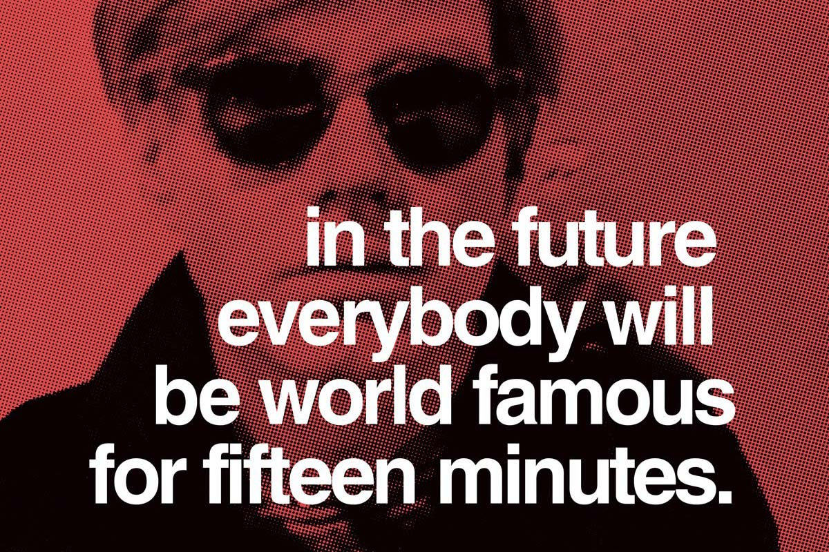 """In the future, everybody will be world-famous for fifteen minutes."" – Andy Warhol [1200×800]"