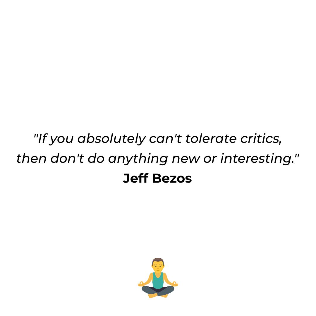 """""""If you absolutely can't tolerate critics, then don't do anything new or interesting."""" Jeff Bezos 4 https://inspirational.ly"""