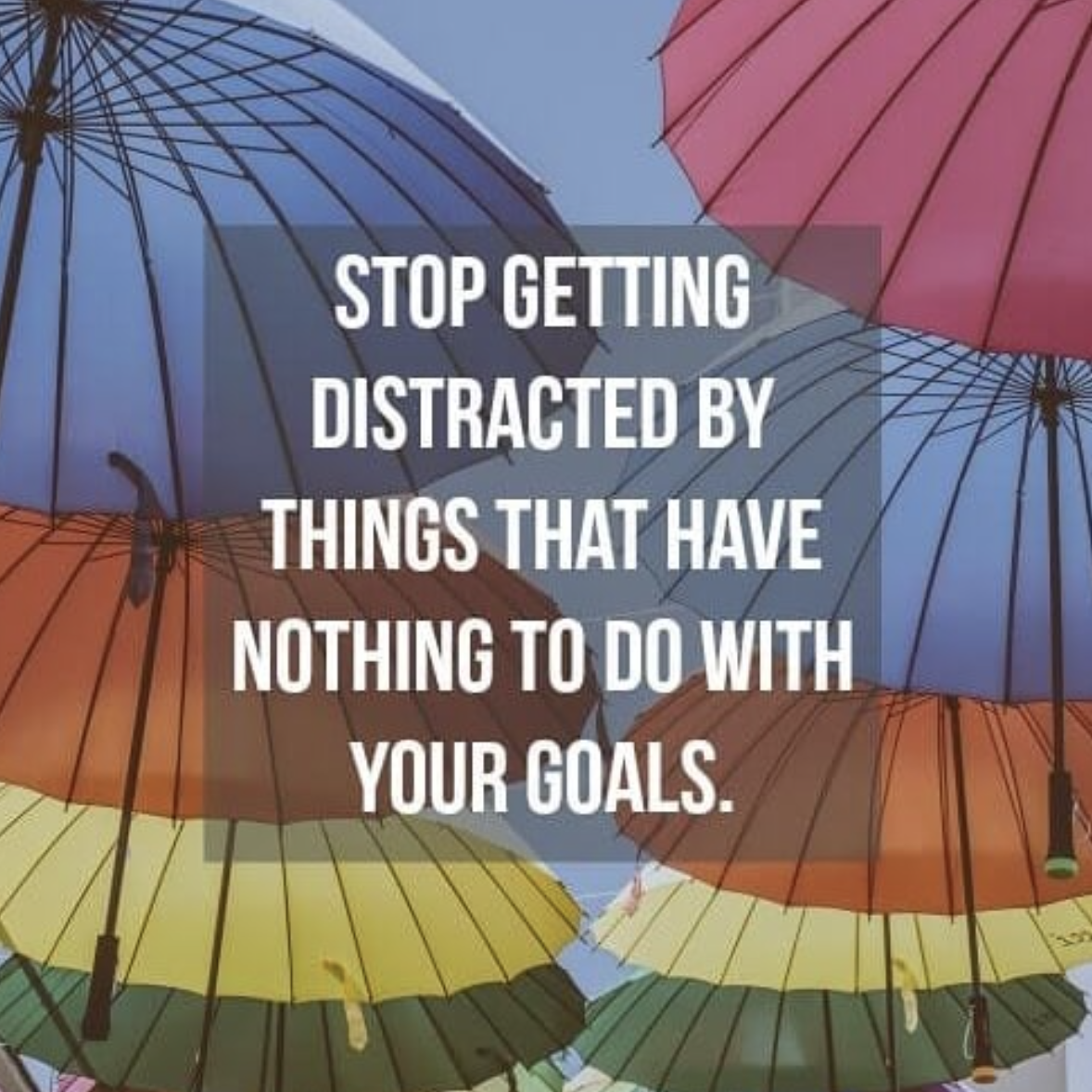 [Image] Stop getting distracted by things that have nothing with your goals.
