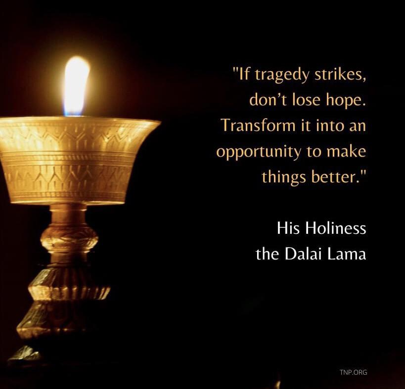 [Image] If tragedy strikes, don't lose hope. Transform it into an opportunity to make things better – The Dalai Lama
