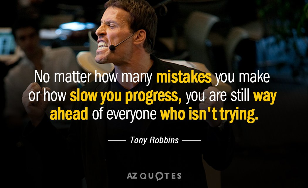 No matter how many mistakes you make or how slow you progress, you are still way ahead of everyone who isn't trying. – Tony Robbins [1050X640]