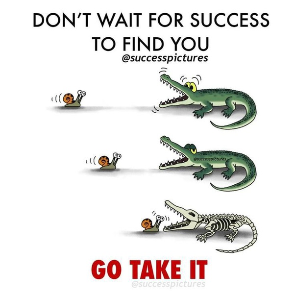 [IMAGE]DON'T wait for success to find you