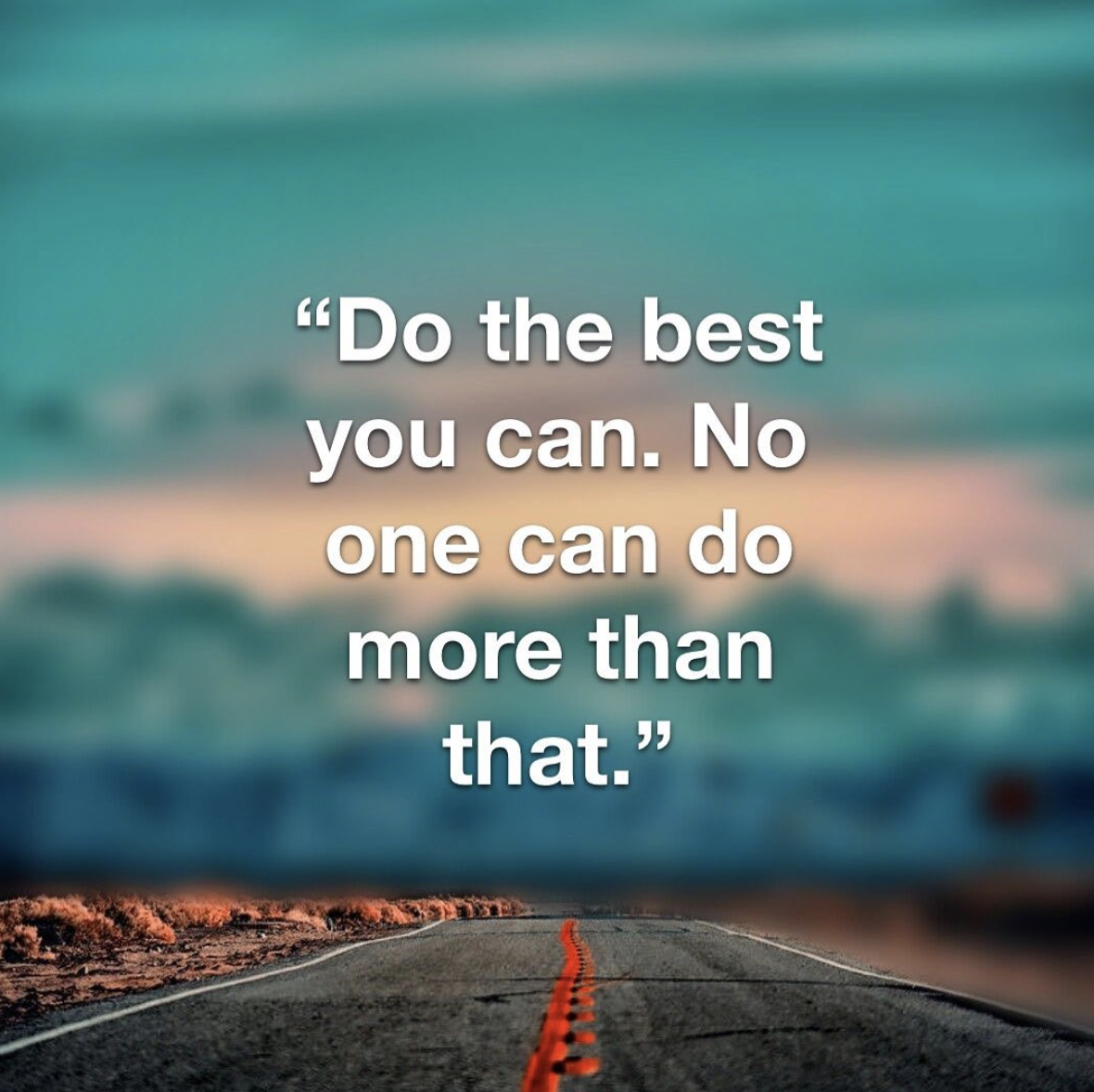 [Image] Do the best you can. No one can do more than that.