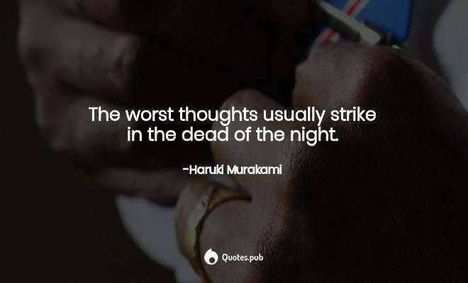 The worst thoughts usually strike in the dead of the night -Horu<l mom 6 Quotespub https://inspirational.ly