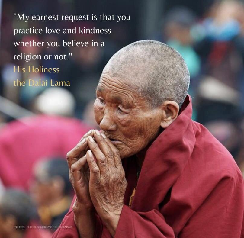 [Image] My earnest request is that you practice love and kindness whether you believe in a religion or not – the Dalai Lama