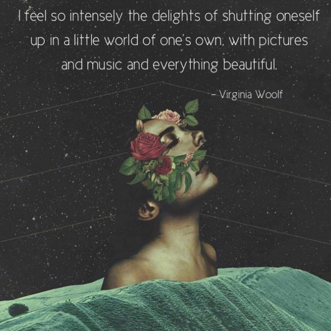 """I feel so intensely the delights of shutting oneself up in a little world of one's own, with pictures and music and everything beautiful."" – Virginia Woolf [1080×1080]"