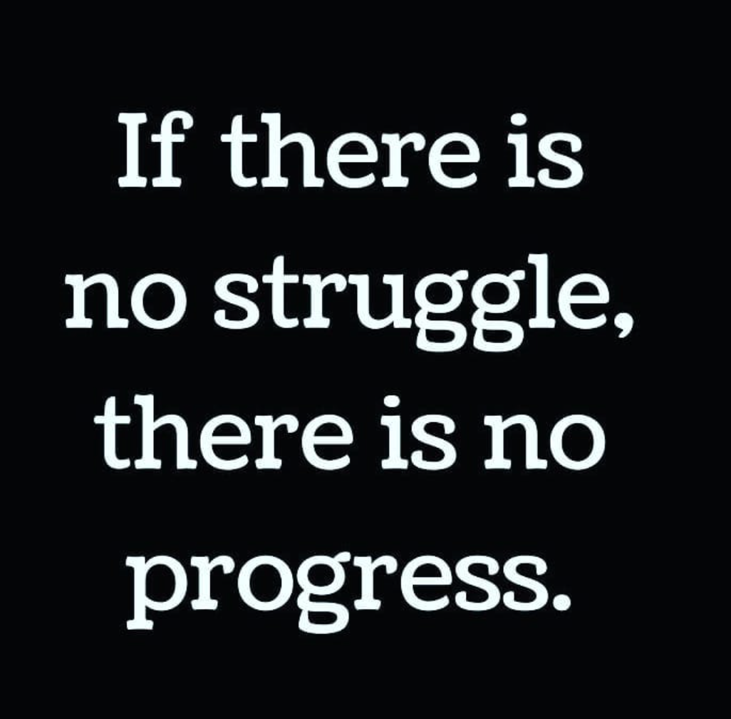 [Image] If there is no struggle, there is no progress.