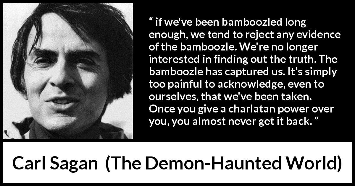 """If we've been bamboozled long enough, we tend to reject any eviden… – Carl Sagan [1200×630]"