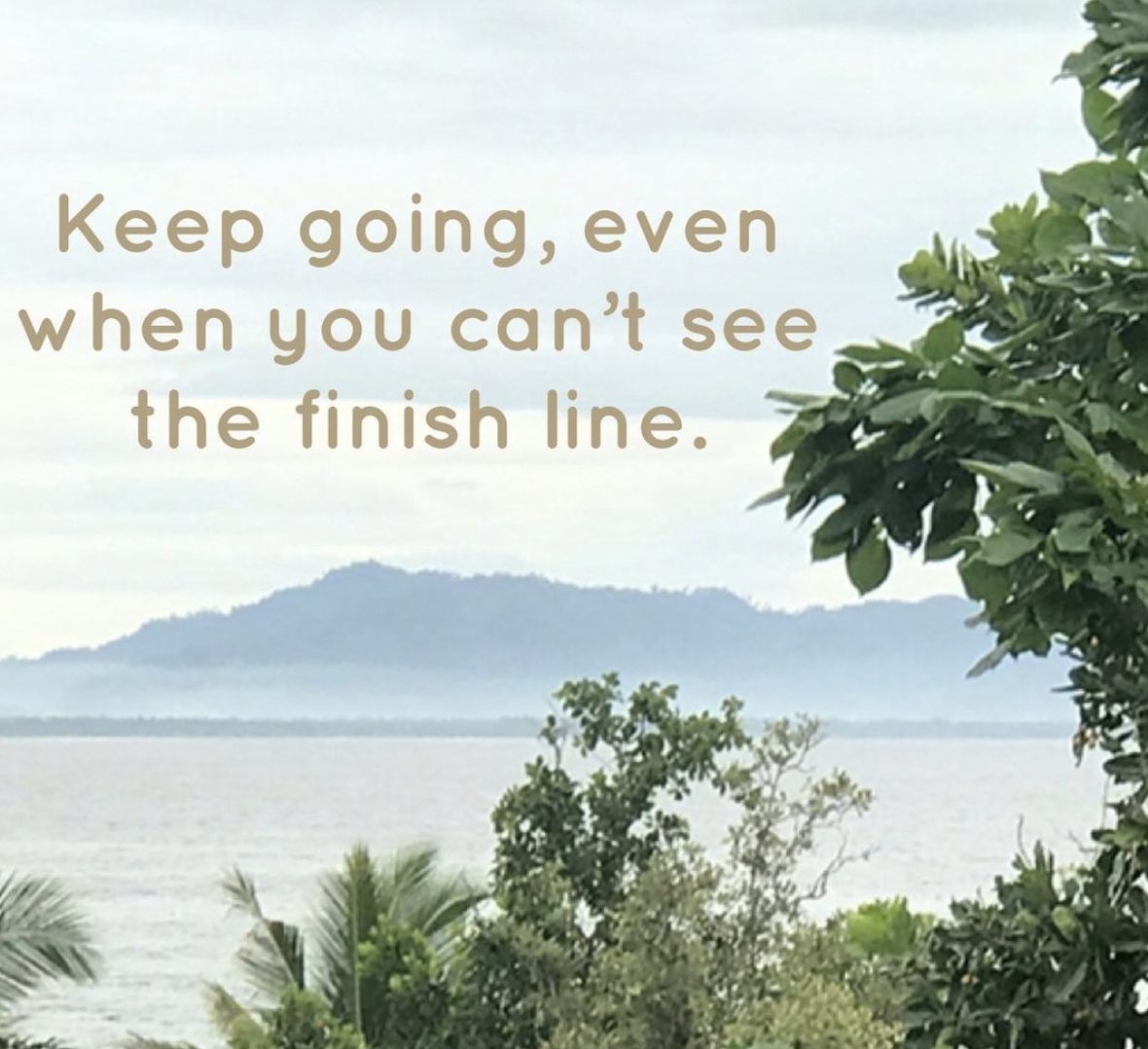 [Image] Keep going, even when you can't see the finish line.