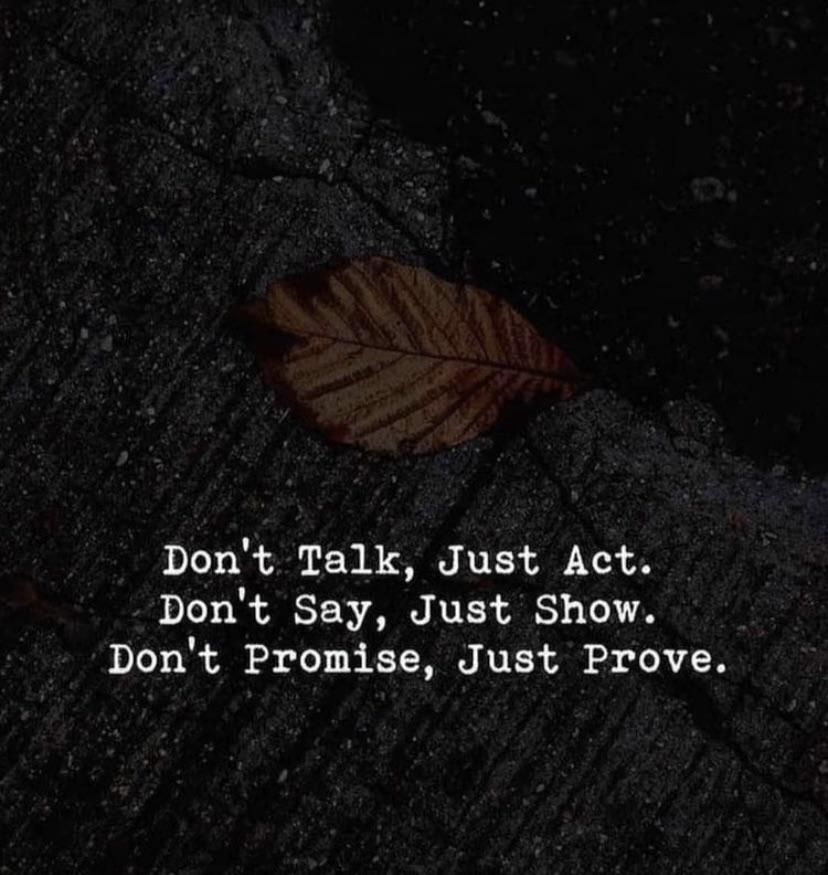 Don't Talk, Just Act. Don't Say, Just Show. Don't Promise, Just Prove. https://inspirational.ly