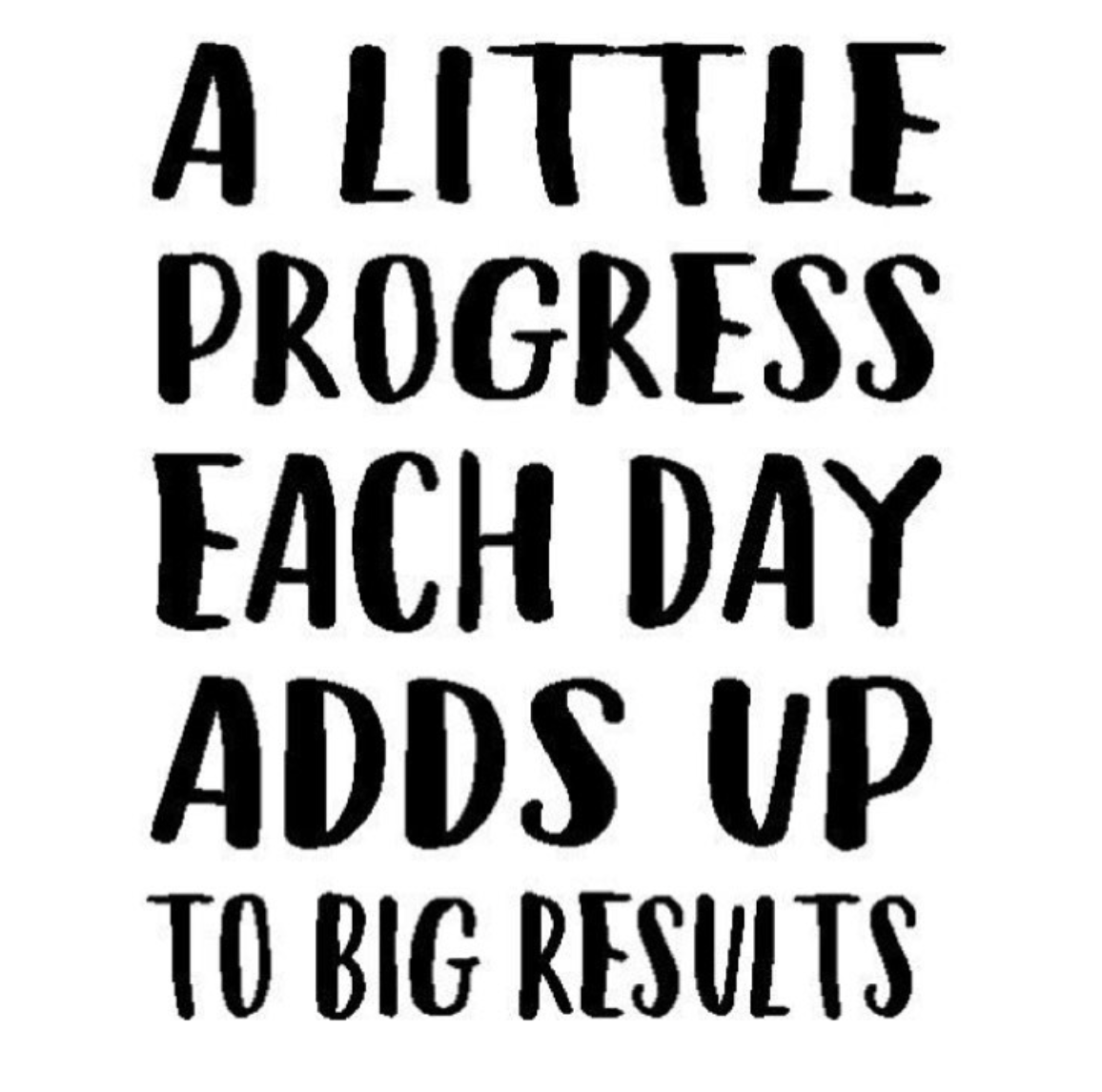 [Image] A little progress each day adds up to big results.