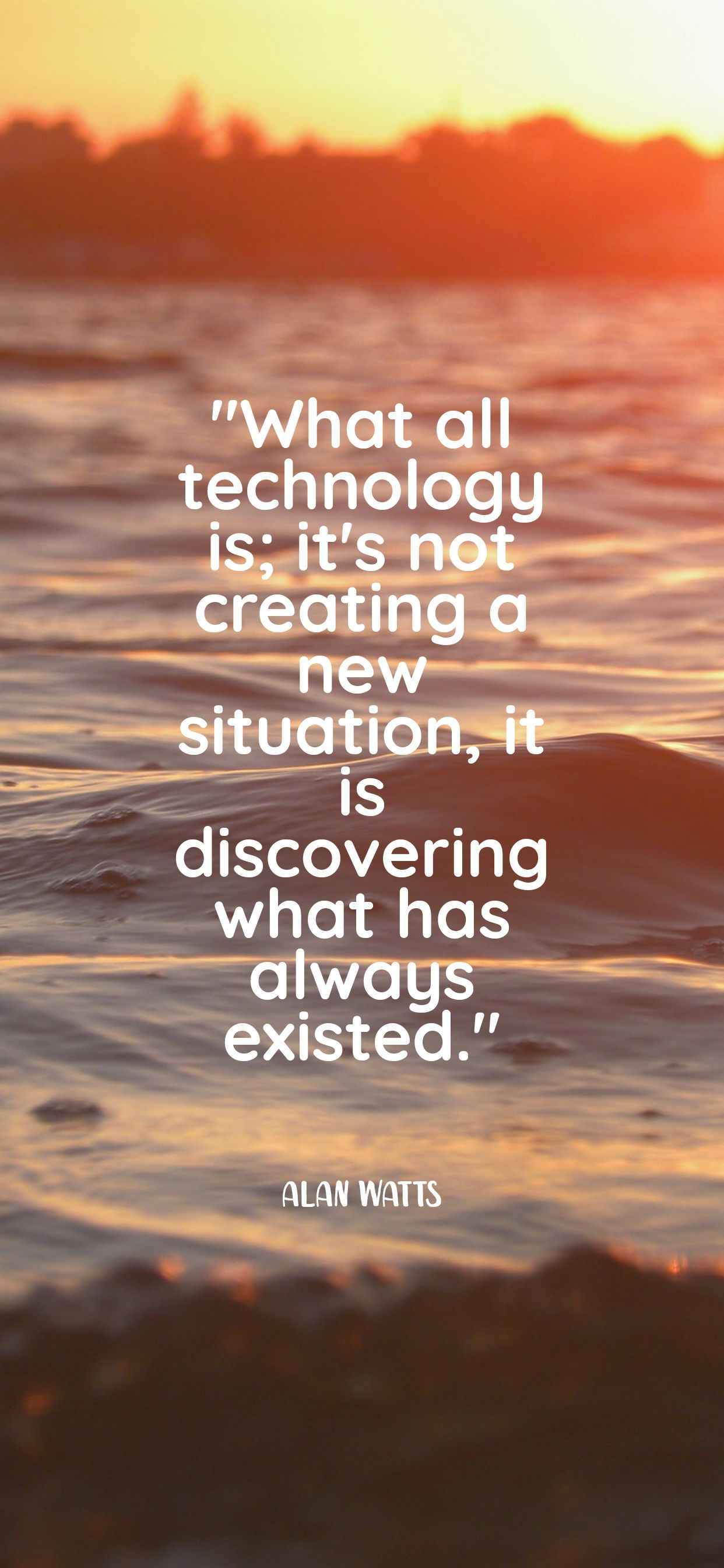Technology is just discovering something that already exists- Alan Watts[1242×2688]
