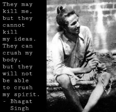 """They could kill me, but they cannot kill my ideas"" – Bhagat Singh (402×388)"