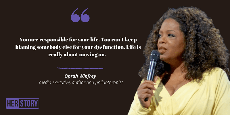 You are responsible for your life. You can't keep blaming somebody else for your dysfunction. Life is really about moving on. – Oprah Winfrey [800X400]