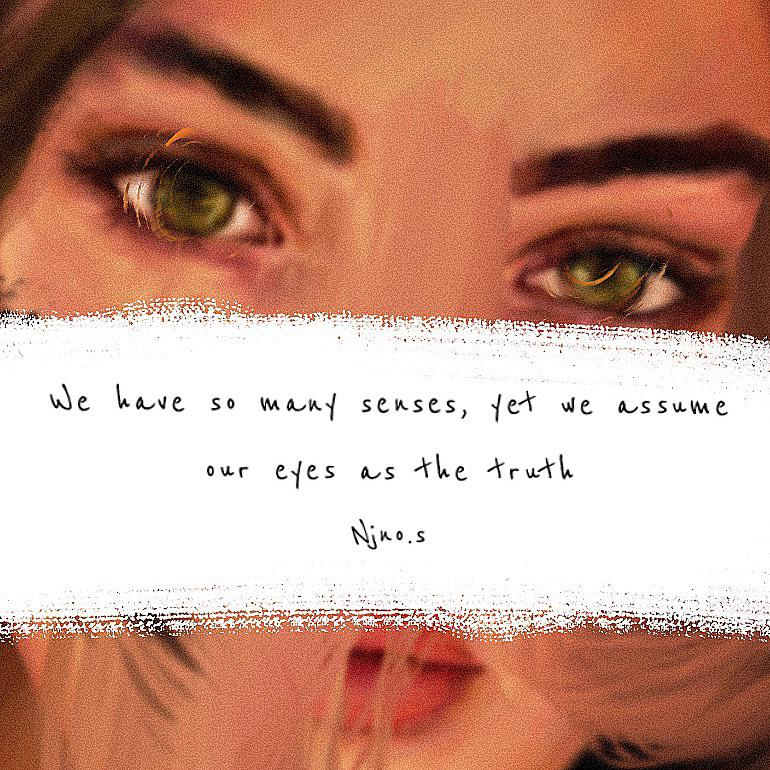 """We have so many senses, yet we assume our eyes as the truth "" – Njno.s [600×600]"