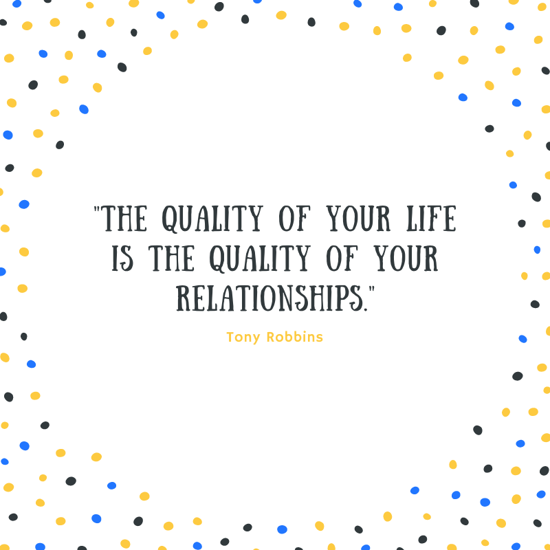 """The quality of your life is the quality of your relationships."" ― Tony Robbins [800 x 800]"
