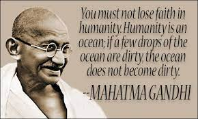 """You must not lose faith in humanity. Humanity is an ocean; if a few drops of the ocean are dirty, the ocean does not become dirty."" – Gandhi [500×800]"