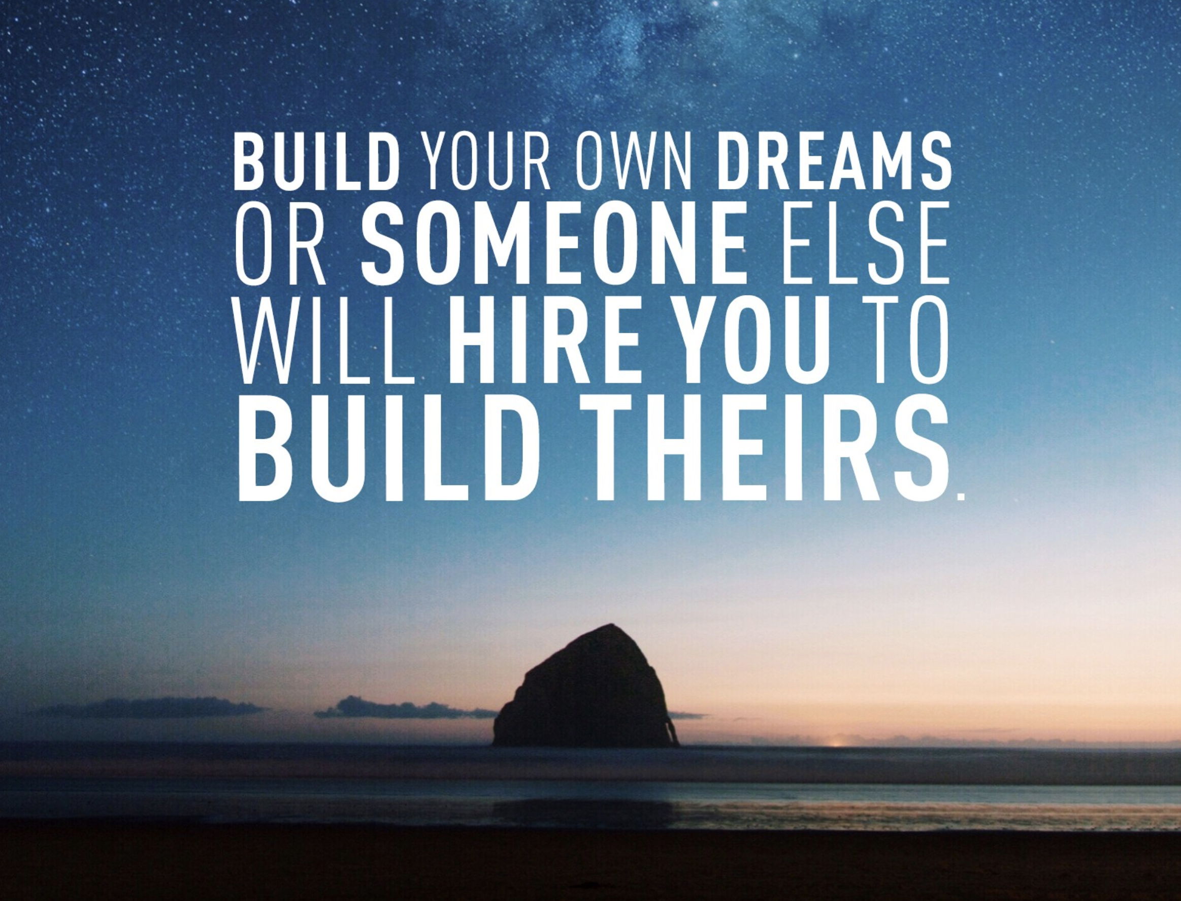 [Image] Build your own dreams or someone else will hire you to build theirs.