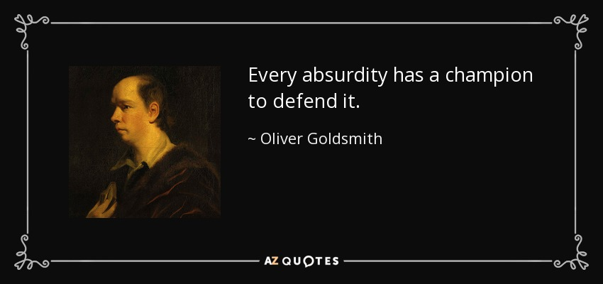 """Every absurdity has a champion to defend it."" Oliver Goldsmith [850×400]"