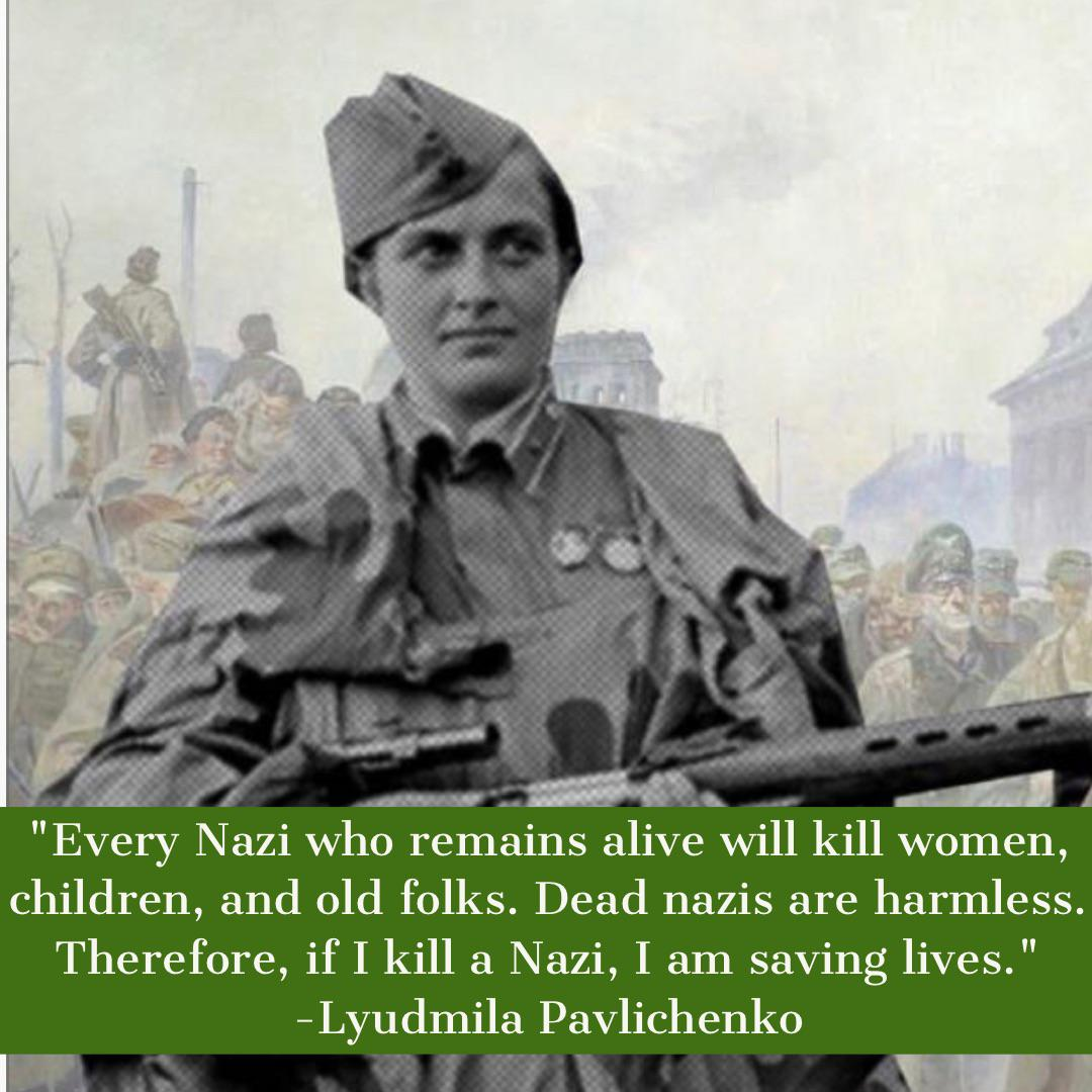 """Every Nazi who remains alive will kill women, children, and old folks. Dead nazis are harmless. Therefore, if I kill a Nazi, i am saving lives."" -Lyudmila Pavlichenko [1080 x 1080]"