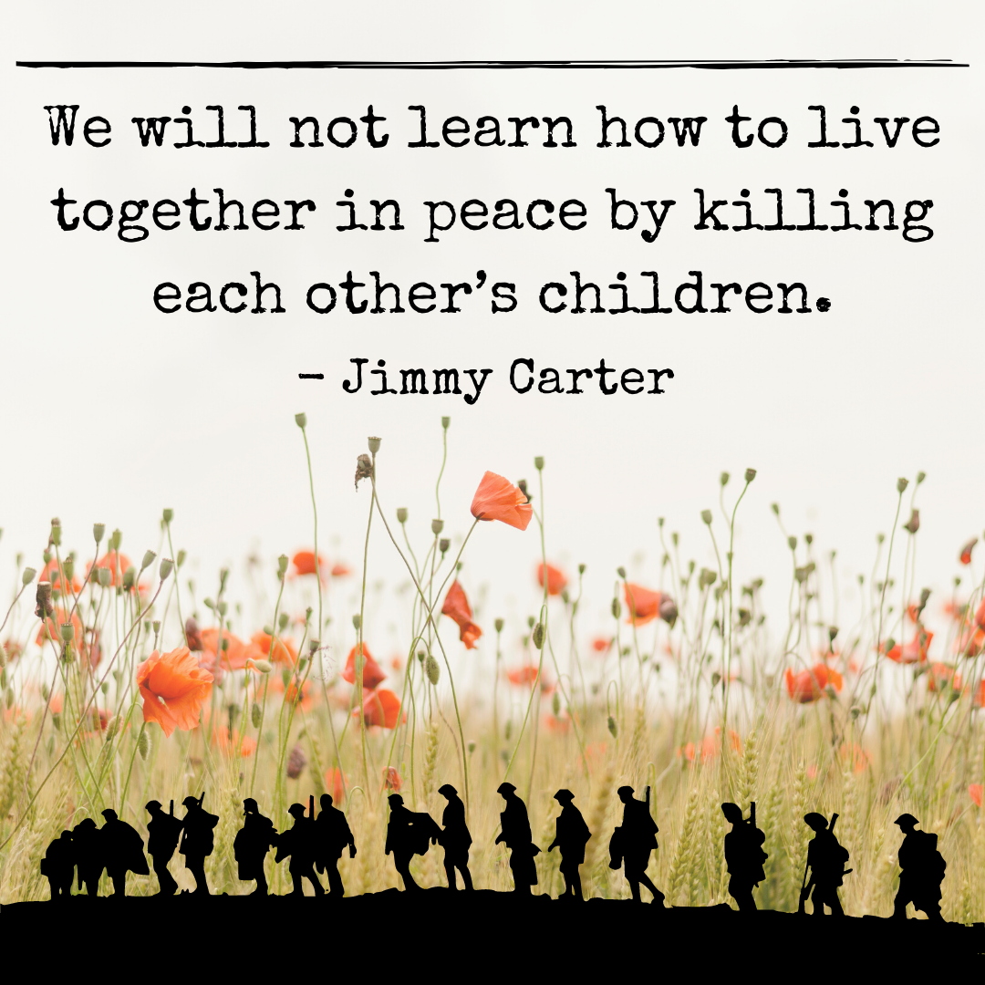We will not learn to live together in peace by killing each other's children. – Jimmy Carter [1080X1080] [OC]