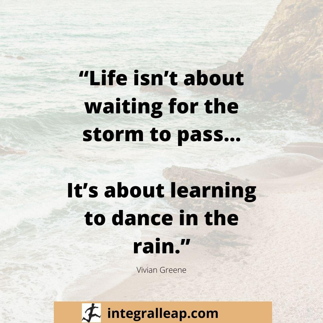 """Life isn't about waiting for the storm to pass... It's about learning to dance in the rain."" https://inspirational.ly"