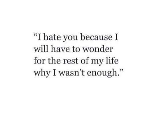 """""""I hate you because I will have to wonder for the rest of my life why I wasn't enough."""" https://inspirational.ly"""
