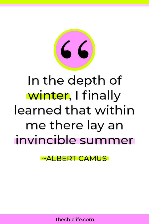 In the depth of winter, I finally learned that within me there lay an invincible summer – Albert Camus [850×750]