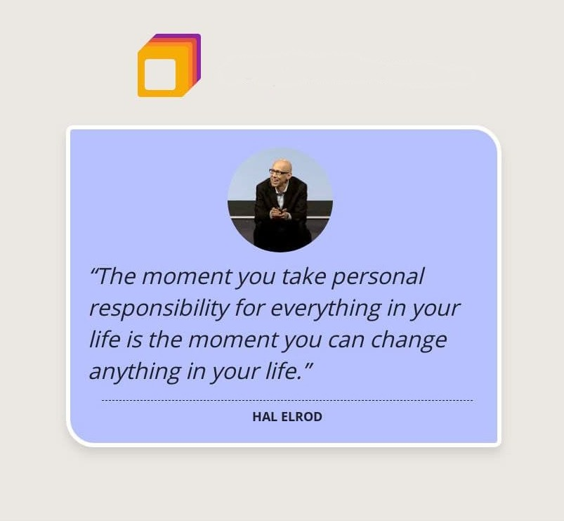 """The moment you take personal responsibility for everything in your life is the moment you can change anything in your life."" Hal Elrod [803×741]"