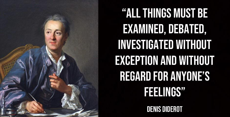 """All things must be examined, debated, investigated without exception and without regard for anyone's feelings.""—Denis Diderot [942×480]"
