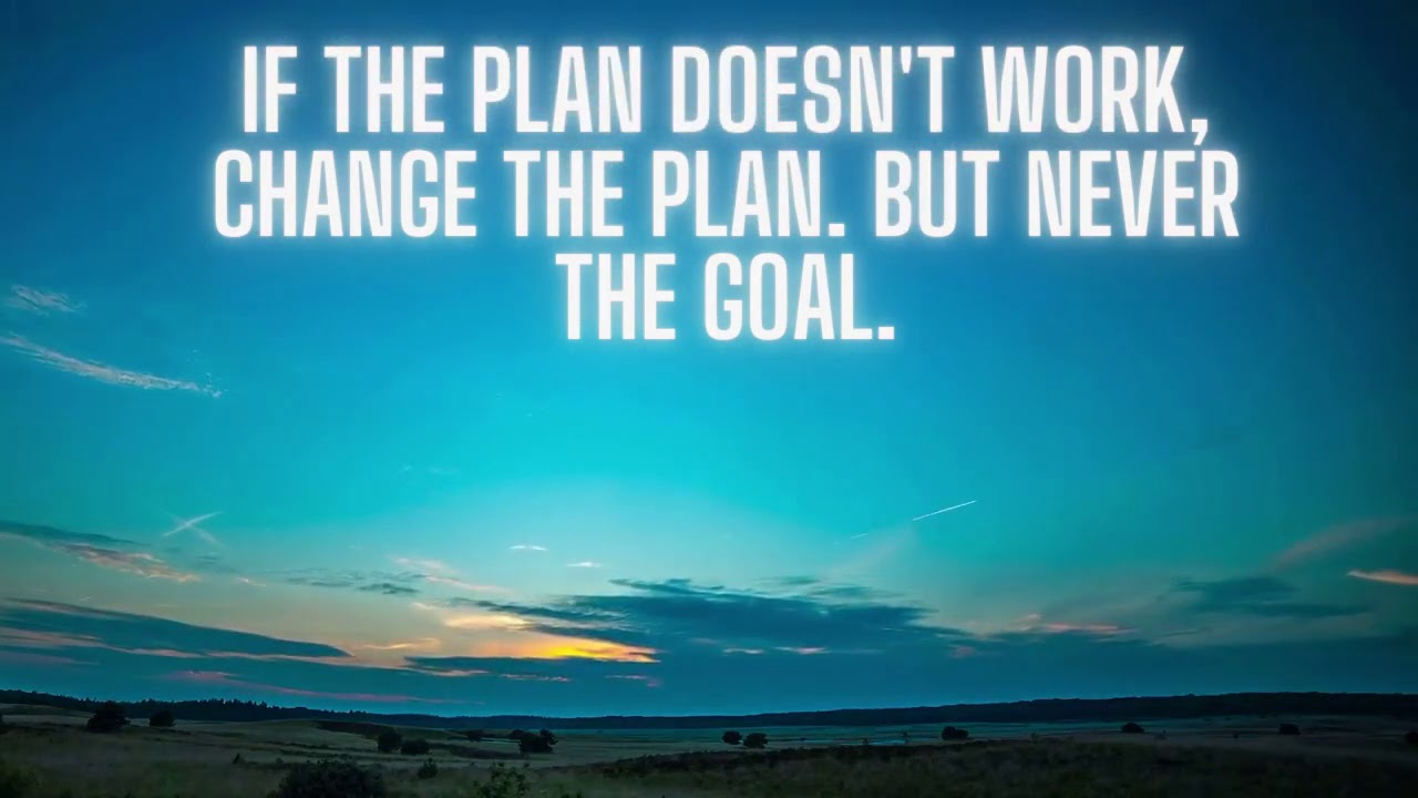 [Image] If the plan doesn't work, change the plan. But never the goal.