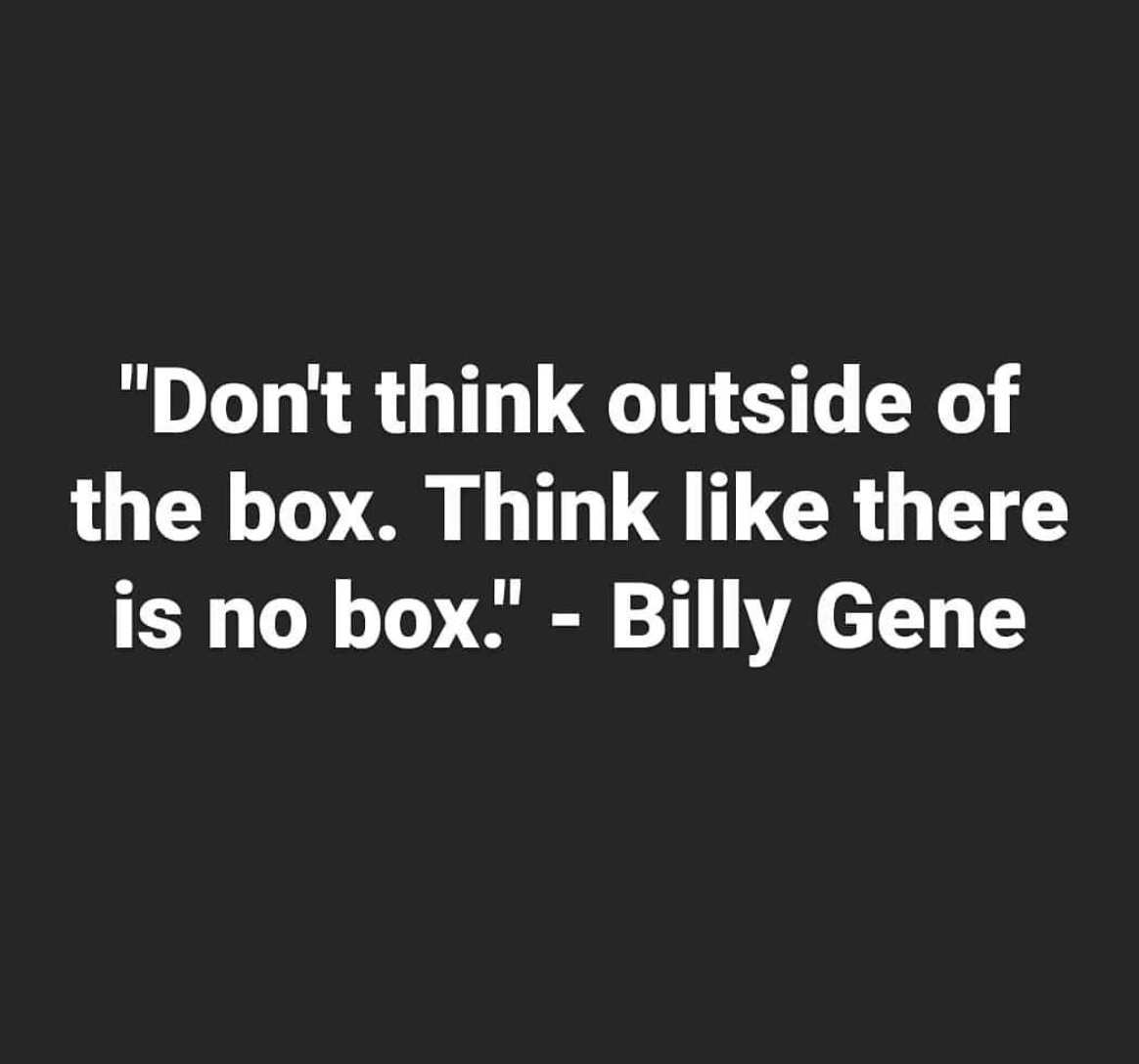 [Image] Don't think outside of the box. Think like there is no box.