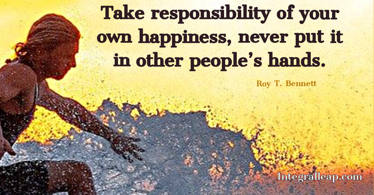 """Take Responsibility of your own happiness,never put it in other people's hands."" Roy T.Bennett [1200×628]"