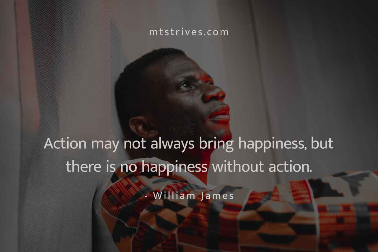 There is no happiness without action – William James [1280×854] mtstrives.com
