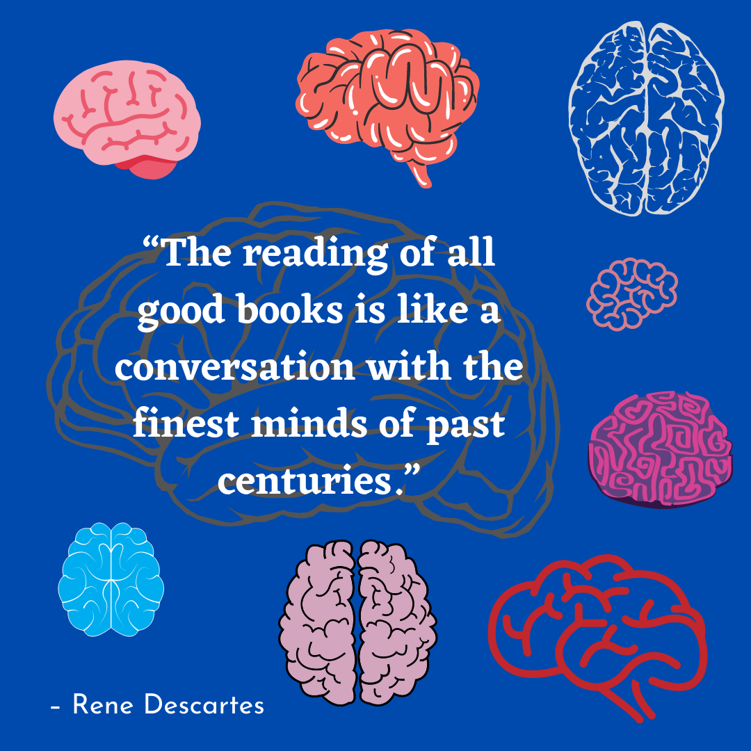 """The reading of all good books is like a conversation with the finest minds of past centuries."" – Rene Descartes [1080×1080]"