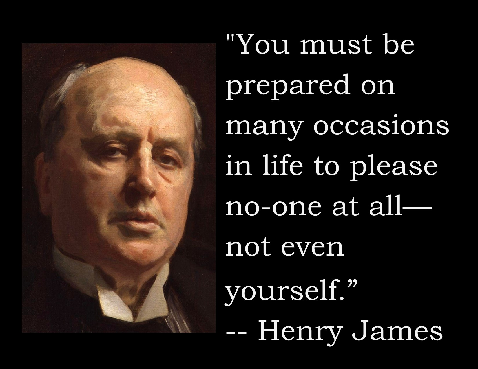 You must be prepared on many occasions in life to please no one at all–not even yourself. ~Henry James [OC] [1650 x 1275]