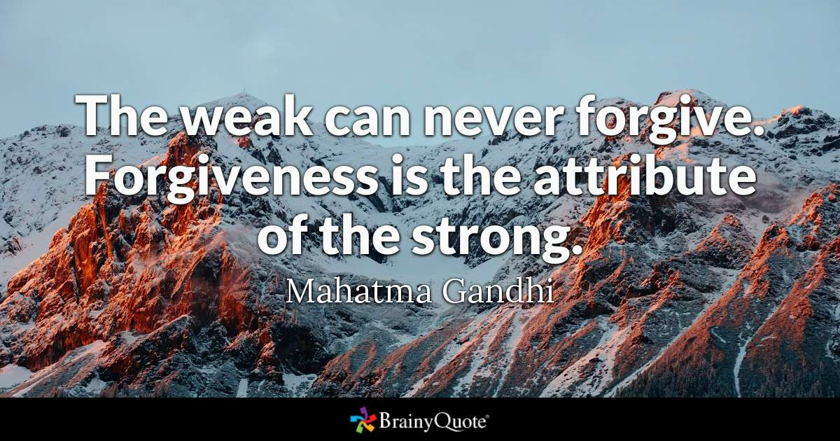 """""""The weak can never forgive. Forgiveness is an attribute of the strong."""" – Gandhi [1200×700]"""