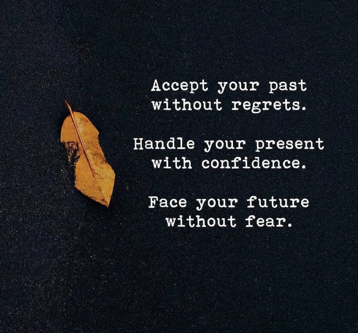 Accept your past . without regrets. Handle your present with confidence. Face your future without fear. https://inspirational.ly