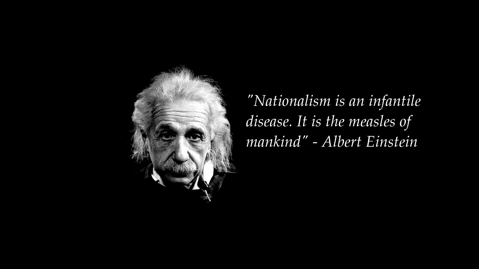 """Nationalism is an infantile disease. It is the measles of mankind"" – Albert Einstein [1920 × 1080]"