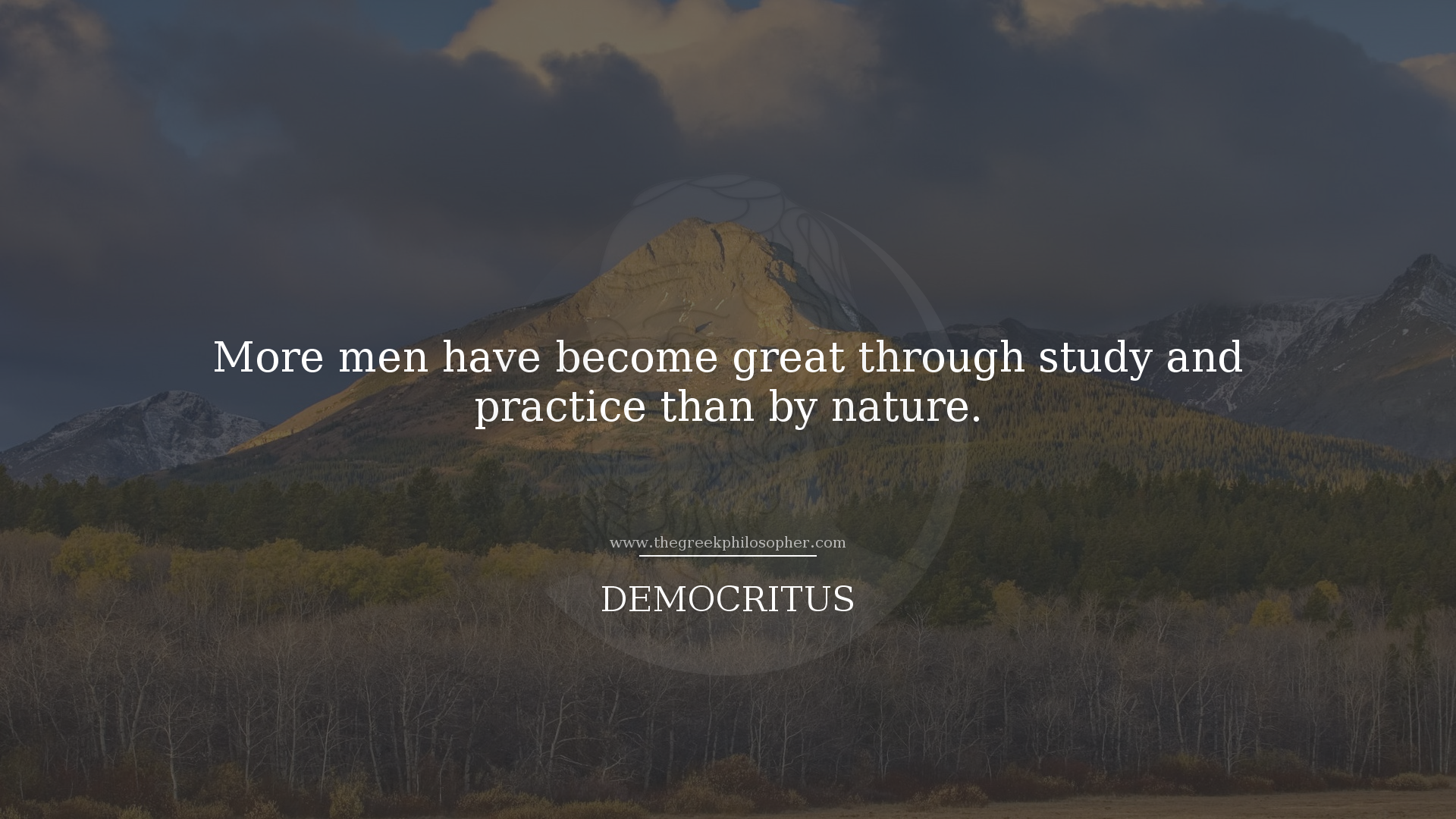 """More men have become great through study and practice than by nature"" – Democritus [1920×1080]"