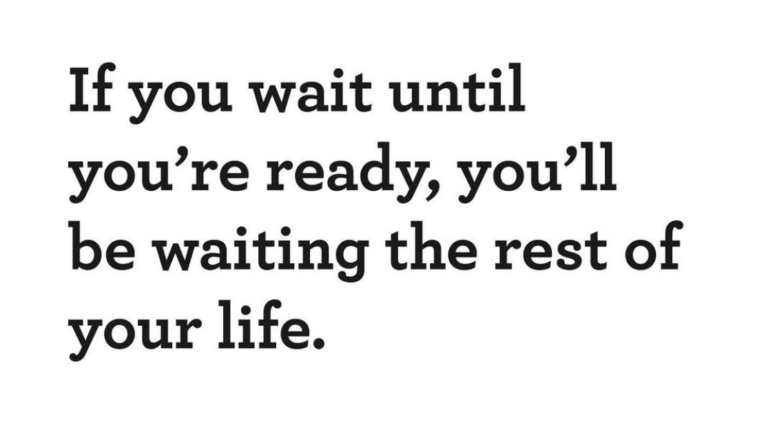 [Image] It will never be a perfect time to start.