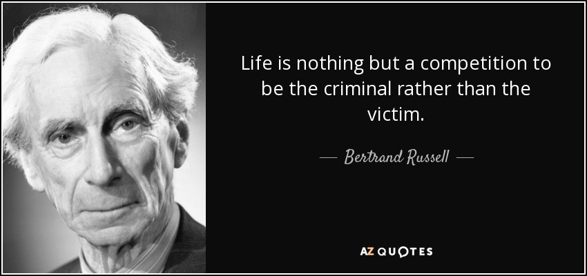 """Life is nothing but a competition to be the criminal rather than the victim."" — Bertrand Russel [850*400]"
