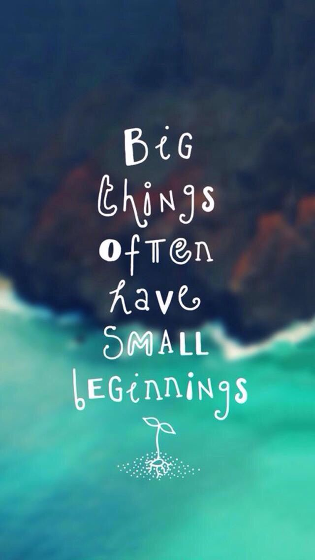 "[Image] ""Big things often have small beginnings."""