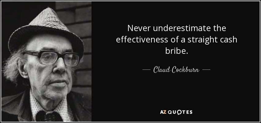 Never underestimate the effectiveness of a straight cash bribe. -Cloud Cockburn [850X400]