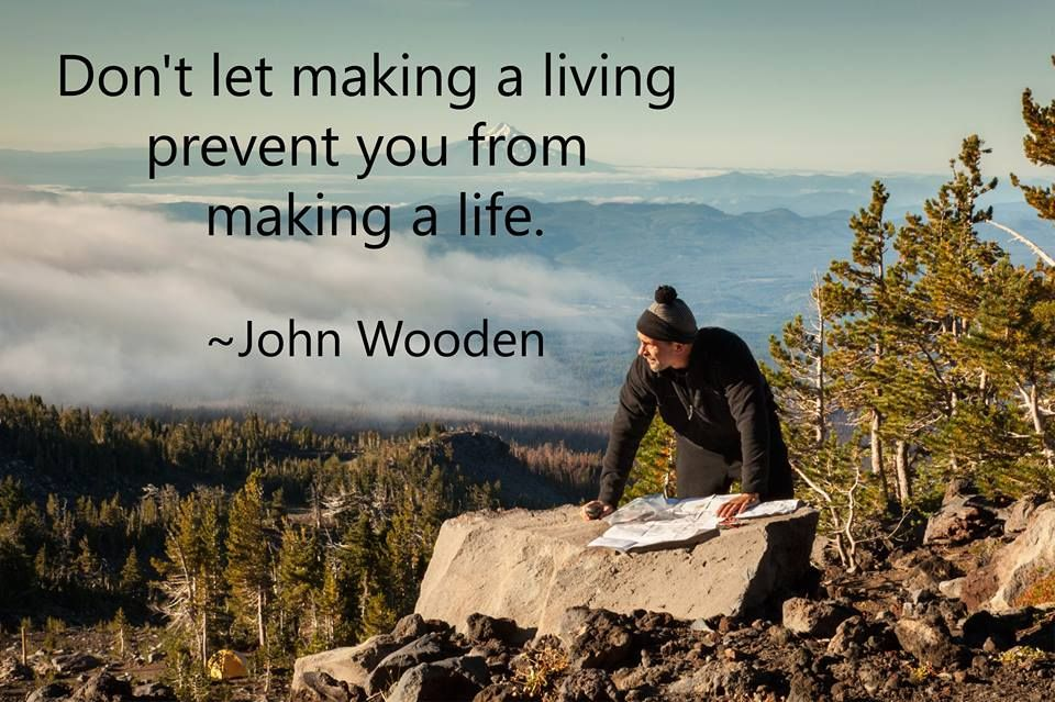 Don't let making a living prevent you from making a life. -John Wooden [960X639]